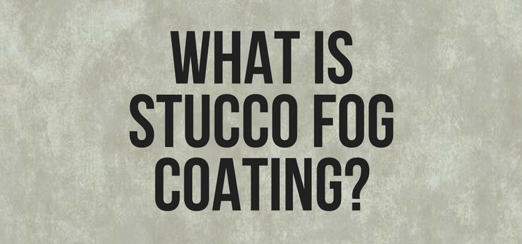 What Is Stucco Fog Coating