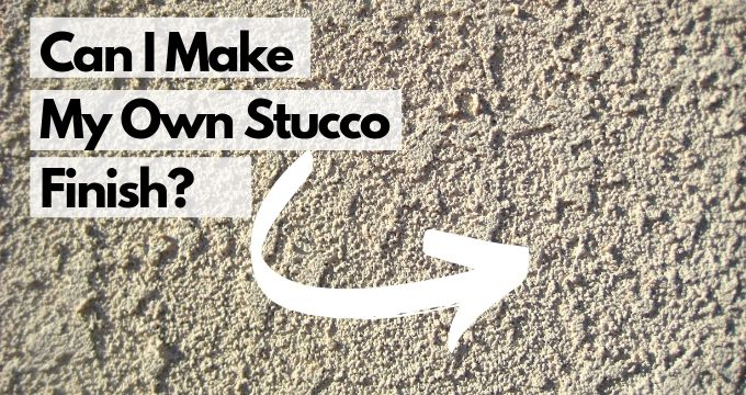 Can I Make My Own Stucco Finish