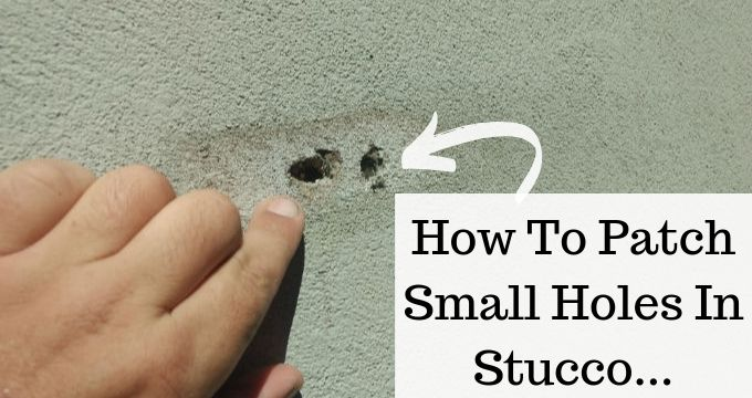 How To Patch Small Holes In Stucco