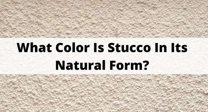 What Color Is Stucco In Its Natural Form