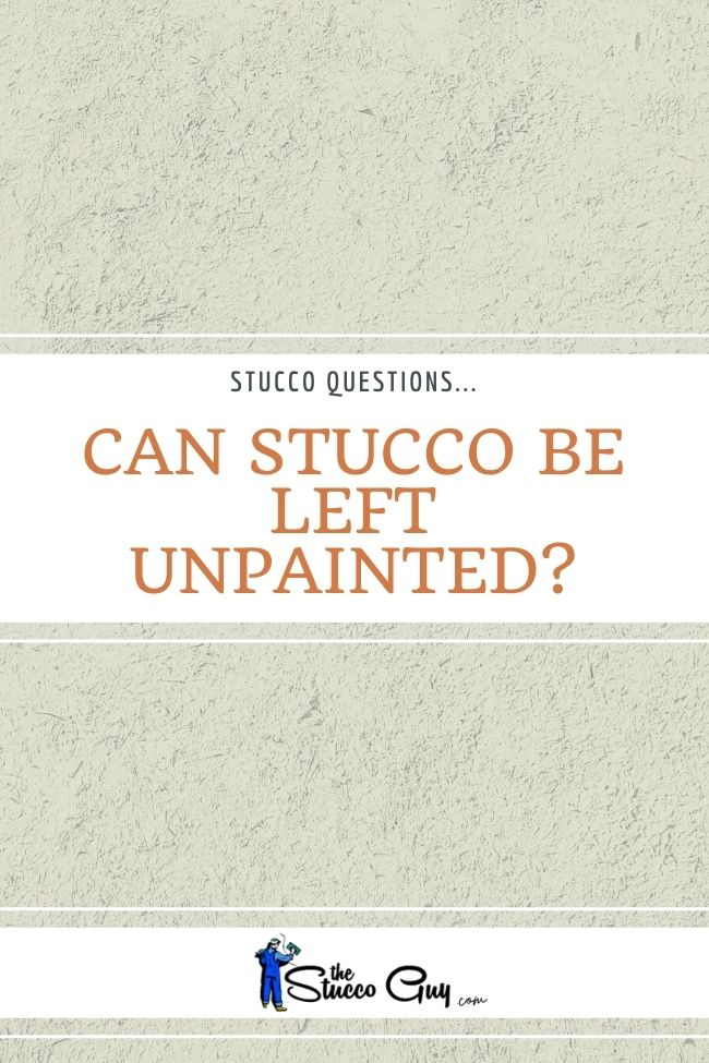 Can Stucco Be Left Unpainted(1)